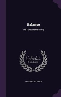 Balance: The Fundamental Verity by Orlando Jay Smith