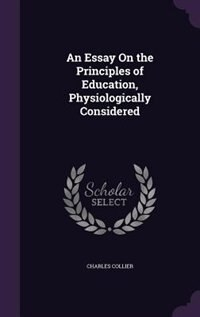 An Essay On the Principles of Education, Physiologically Considered