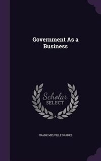 Government As a Business by Frank Melville Sparks