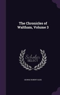 The Chronicles of Waltham, Volume 3 by George Robert Gleig