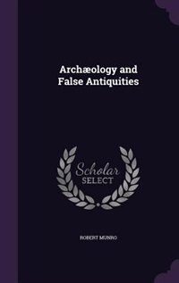 Archæology and False Antiquities by Robert Munro