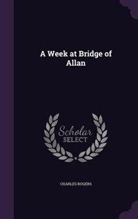A Week at Bridge of Allan by Charles Rogers