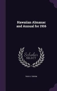 Hawaiian Almanac and Annual for 1916 by Thos G. Thrum.