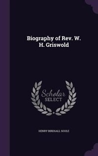 Biography of Rev. W. H. Griswold by Henry Birdsall Soule
