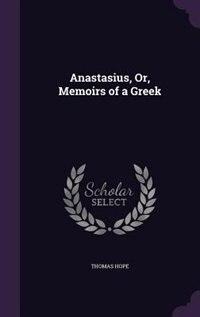 Anastasius, Or, Memoirs of a Greek by Thomas Hope
