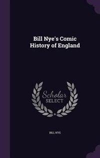 Bill Nye's Comic History of England by Bill Nye
