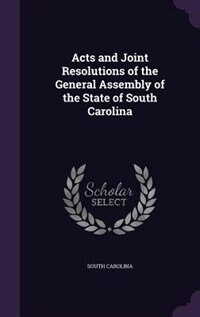 Acts and Joint Resolutions of the General Assembly of the State of South Carolina de South Carolina
