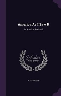 America As I Saw It: Or America Revisited by Alec-Tweedie