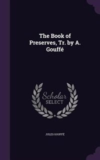 The Book of Preserves, Tr. by A. Gouffé by Jules Gouffé