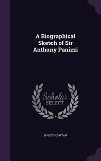 A Biographical Sketch of Sir Anthony Panizzi by Robert Cowtan