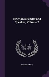 Swinton's Reader and Speaker, Volume 2 by William Swinton