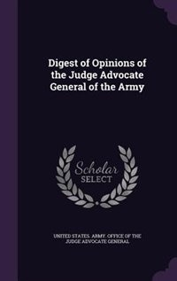 Digest of Opinions of the Judge Advocate General of the Army by United States. Army. Office Of The Judge