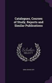 Catalogues, Courses of Study, Reports and Similar Publications by Iowa Sioux City