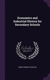 Economics and Industrial History for Secondary Schools by Henry Winfred Thurston