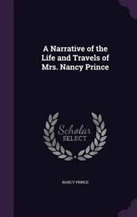 A Narrative of the Life and Travels of Mrs. Nancy Prince by Nancy Prince