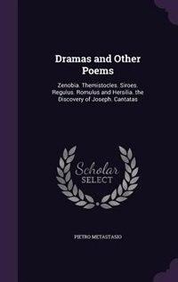 Dramas and Other Poems: Zenobia. Themistocles. Siroes. Regulus. Romulus and Hersilia. the Discovery of Joseph. Cantatas de Pietro Metastasio