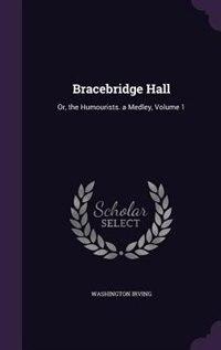 Bracebridge Hall: Or, the Humourists. a Medley, Volume 1 by Washington Irving