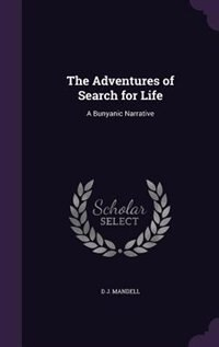 The Adventures of Search for Life: A Bunyanic Narrative by D J. Mandell