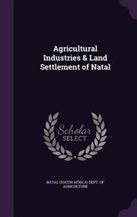 Agricultural Industries & Land Settlement of Natal by Natal (south Africa) Dept. Of Agricultur