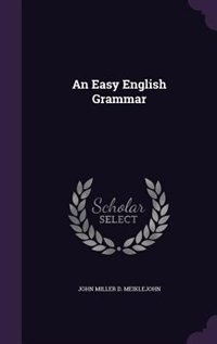 An Easy English Grammar by John Miller D. Meiklejohn