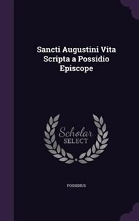 Sancti Augustini Vita Scripta a Possidio Episcope by Possidius