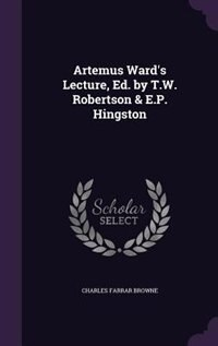 Artemus Ward's Lecture, Ed. by T.W. Robertson & E.P. Hingston by Charles Farrar Browne