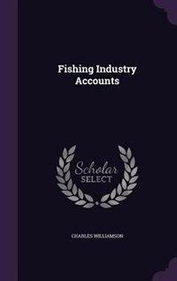 Fishing Industry Accounts de Charles Williamson