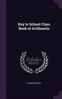 Key to School Class Book of Arithmetic by Barnard Smith
