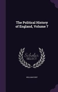 The Political History of England, Volume 7 by William Hunt