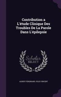 Contribution a L'étude Clinique Des Troubles De La Parole Dans L'épilepsie by Albert Ferdinand Jules Vincent