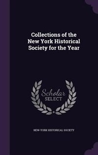 Collections of the New York Historical Society for the Year by New-York Historical Society