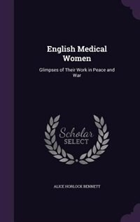 English Medical Women: Glimpses of Their Work in Peace and War