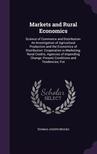 Markets and Rural Economics: Science of Commerce and Distribution: An Investigation of Agricultural…