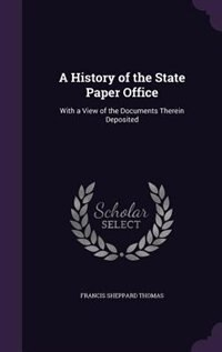 A History of the State Paper Office: With a View of the Documents Therein Deposited