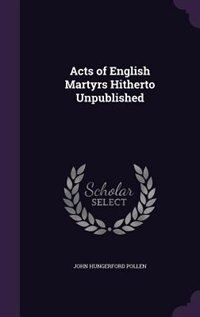 Acts of English Martyrs Hitherto Unpublished by John Hungerford Pollen