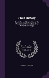 Philo History: Chronicles and Biographies of the Philosophian Literary Society of Mckendree College by Chester Farthing