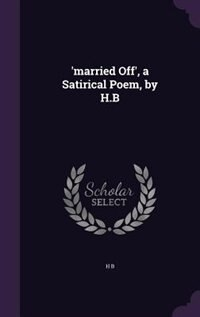 'married Off', a Satirical Poem, by H.B by H B