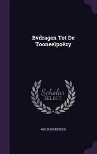 Bvdragen Tot De Tooneelpoëzy by Willem Bilderdijk