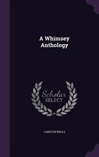 A Whimsey Anthology de Carolyn Wells