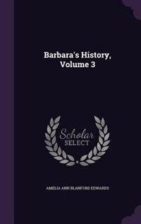 Barbara's History, Volume 3 de Amelia Ann Blanford Edwards