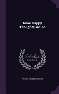 More Happy Thoughts, &c. &c by Francis Cowley Burnand