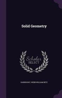 Solid Geometry by Harrison E. Webb William Betz