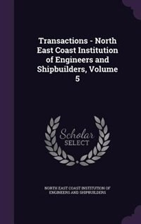 Transactions - North East Coast Institution of Engineers and Shipbuilders, Volume 5 by North East Coast Institution Of Engineer
