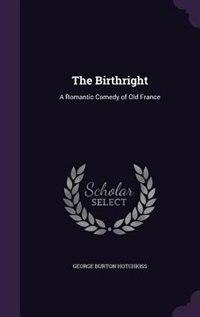 The Birthright: A Romantic Comedy of Old France de George Burton Hotchkiss