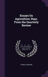 Essays On Agriculture, Repr. From the Quarterly Review by Thomas Gisborne