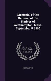 Memorial of the Reunion of the Natives of Westhampton, Mass., September 5, 1866 by Westhampton