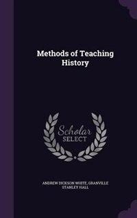 Methods of Teaching History by Andrew Dickson White