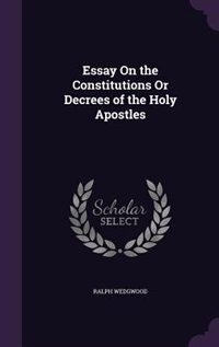 Essay On the Constitutions Or Decrees of the Holy Apostles de Ralph Wedgwood