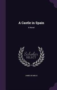 A Castle in Spain: A Novel by James De Mille