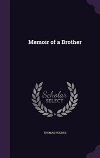 Memoir of a Brother by Thomas Hughes